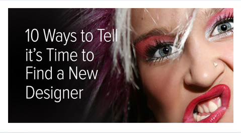 10 Ways to Tell it's Time to Find a New Designer