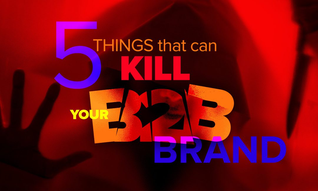 5 Things That Can Kill Your B2B Brand